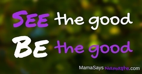 See the good, be the good