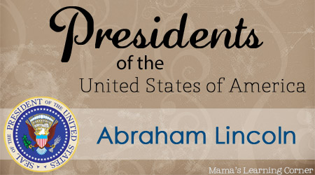 Abraham Lincoln Facts and Worksheets - Mama's Learning Corner