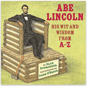 Abe Lincoln His Wit and Wisdom from A to Z