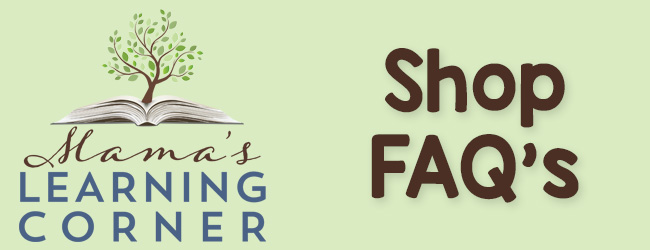 FAQ's for the Shop at Mama's Learning Corner