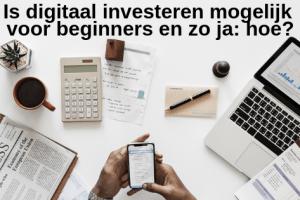 Is digitaal investeren mogelijk voor beginners en zo ja hoe