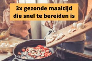 3x gezonde maaltijd die snel te bereiden is