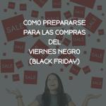 Como prepararse para el Viernes Negro (Black Friday)