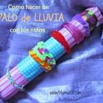 Como hacer un Palo de Lluvia con los niños