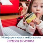 3 Consejos para educar a tu hijo sobre las tarjetas de crédito