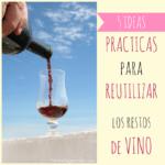5 Ideas prácticas para reutilizar los restos de vino