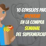 10 consejos para ahorrar en la compra semanal del supermercado