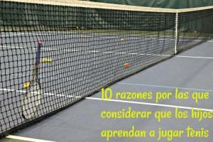 10 razones por las que considerar que los hijos aprendan a jugar tenis