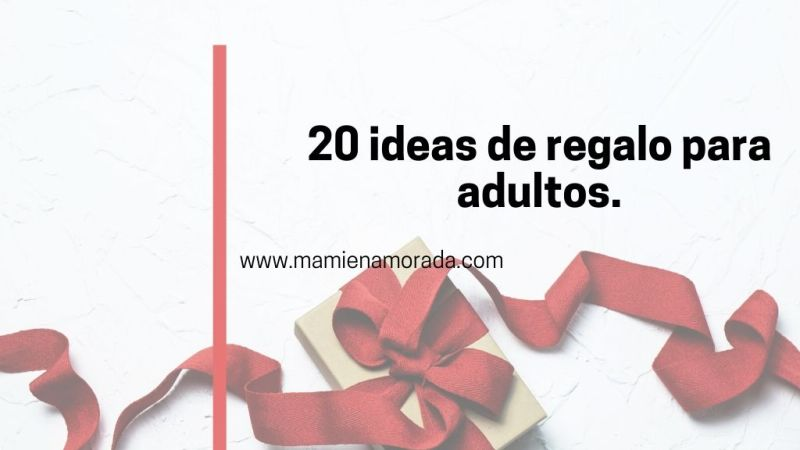 20 ideas de regalo para adultos.