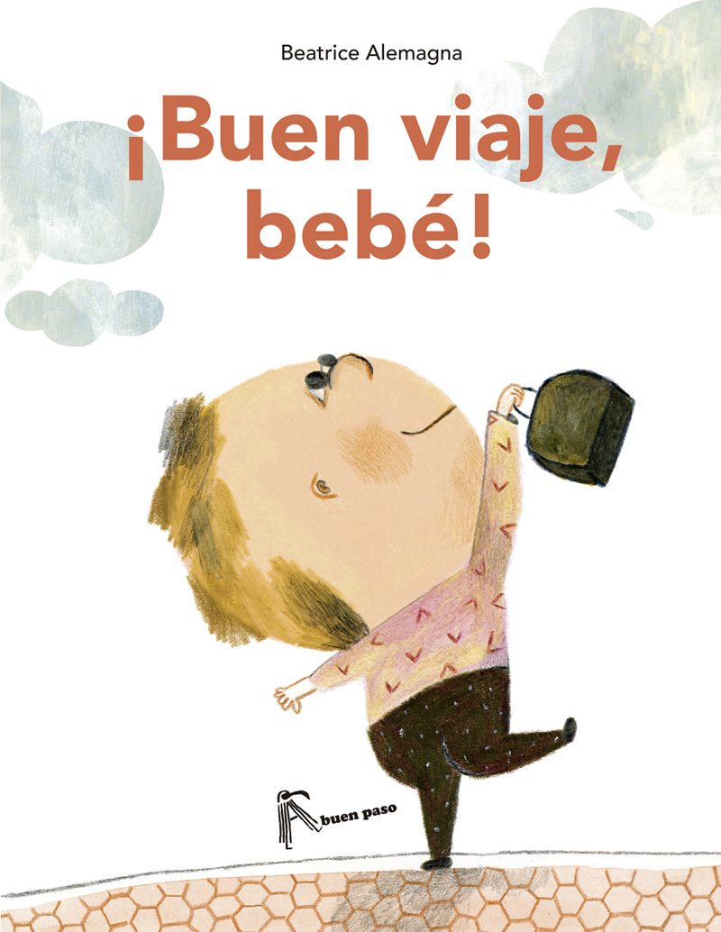 ¡Buen viaje bebé! Beatrice Alemagna Cuentos para leer antes de ir a dormir