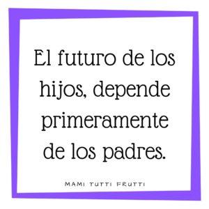 El futuro de nuestros hijos, depende de los padres