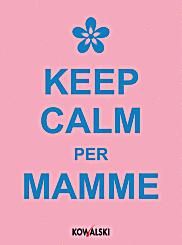 MammeCheFatica recensisce il libro Keep Calm per Mamme