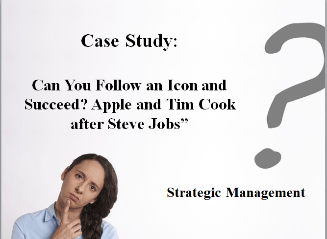 """Can You Follow an Icon and Succeed? Apple and Tim Cook after Steve Jobs"""