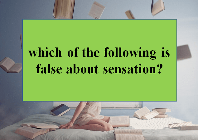 Which of the following is false about sensation?