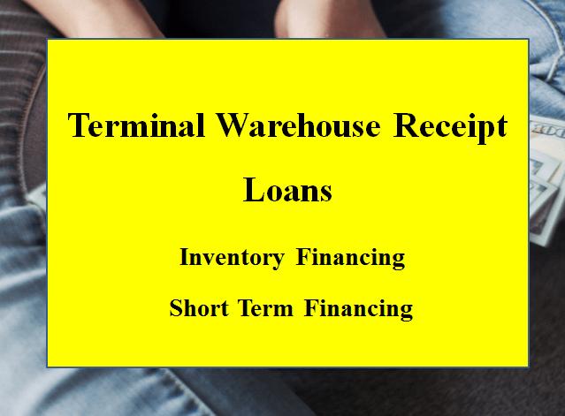Terminal Warehouse Receipt Loans