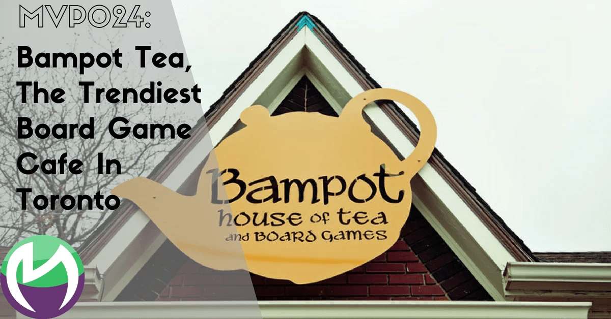 MVP024: Bampot Tea, The Trendiest Board Game Cafe In Toronto