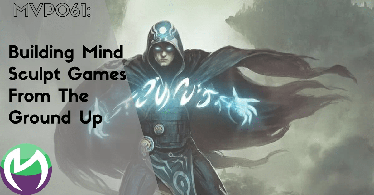 MVP061: Building Mind Sculpt Games From The Ground Up
