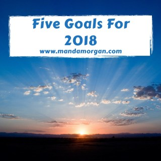 Goals for 2018 - Authentically Amanda - www.mandamorgan.com