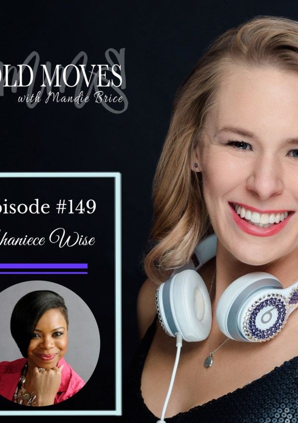 Bold Moves Podcast Episode 149 Shaniece Wise