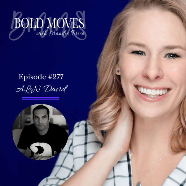 Bold Moves Podcast Episode 277 ALoN David
