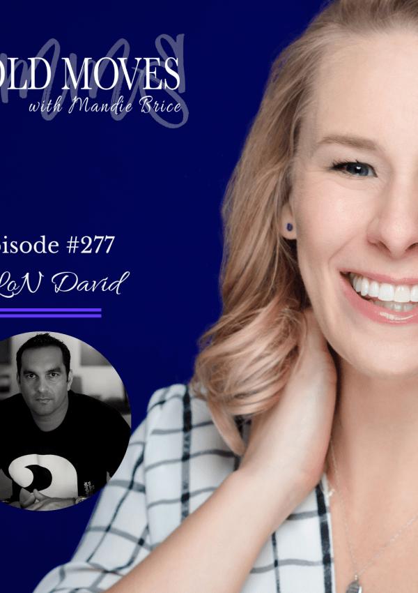 Bold Moves Podcast Episode 277 ALoN David
