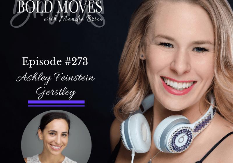 Bold Moves Podcast Episode 279 Ashley Feinstein Gerstley