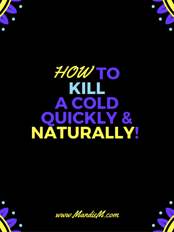 How to Kill A Cold Quickly – Natural Cold Remedies!