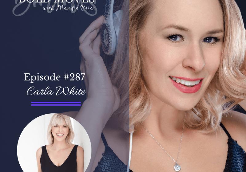Bold Moves Podcast Episode 287 Carla White