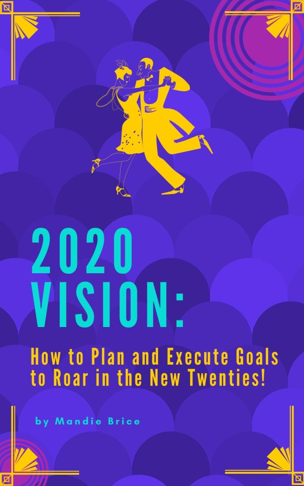 2020 Vision: How to Plan and Execute Goals to Roar in the New Twenties!