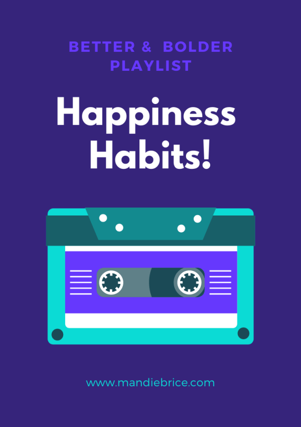 Happiness Habits Playlist: A Playlist of Songs to Make You Happy!
