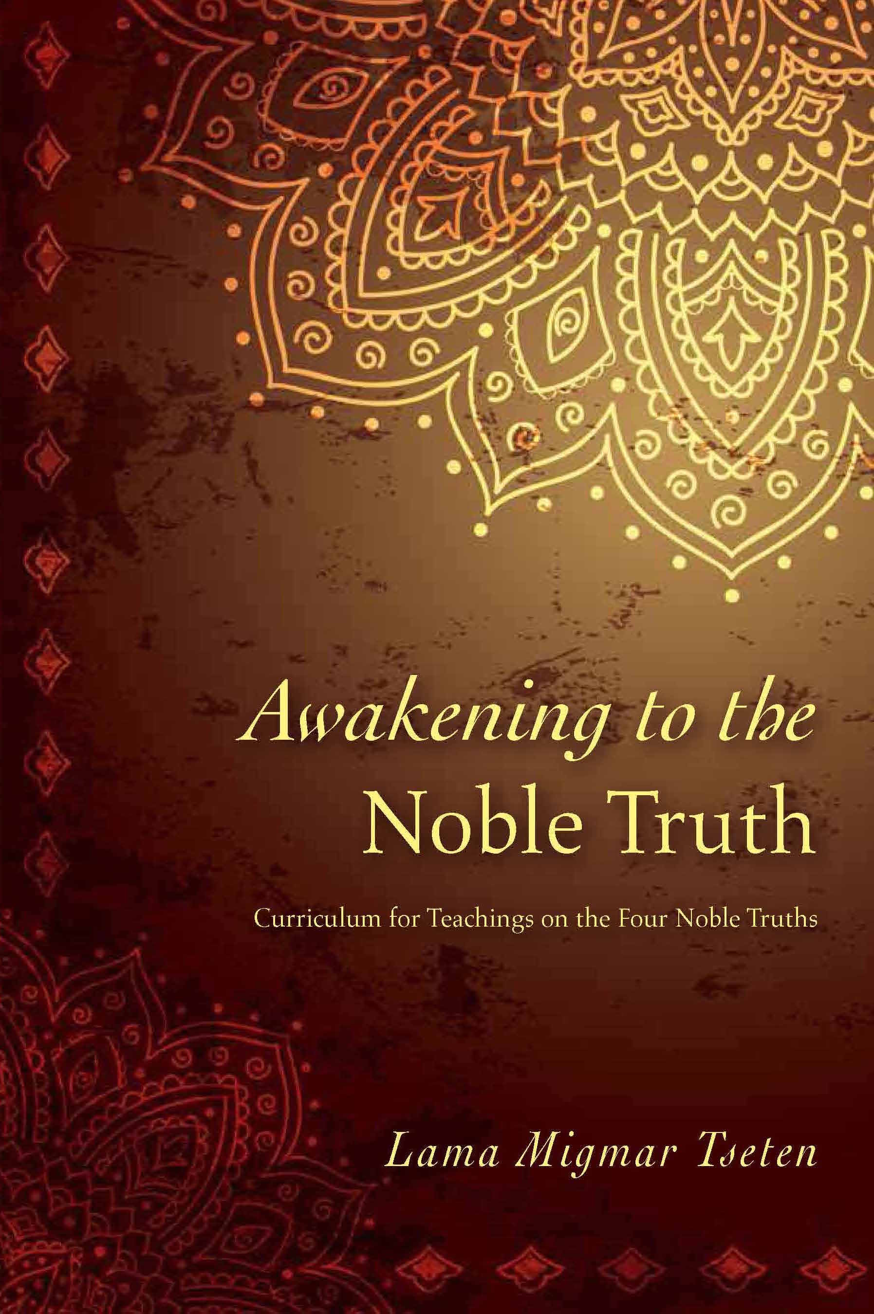 Awakening to the Noble Truth - Curriculum for Teachings on the Four Noble Truth