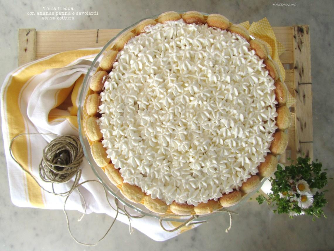 2cd807c71794 Torta fredda con ananas panna e savoiardi senza cottura - Mangioridoamo
