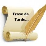 **FRASE DA TARDE…**