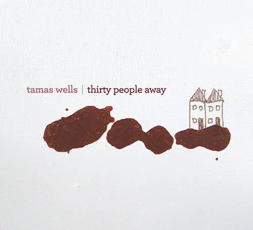 Tamas Wells「Thirty People Away」