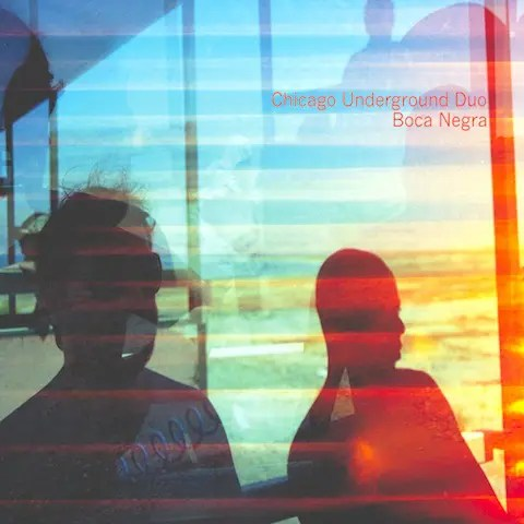 アンビエントな幻想世界へ導く名盤 | Chicago Underground Duo / Boca Negra (2010)