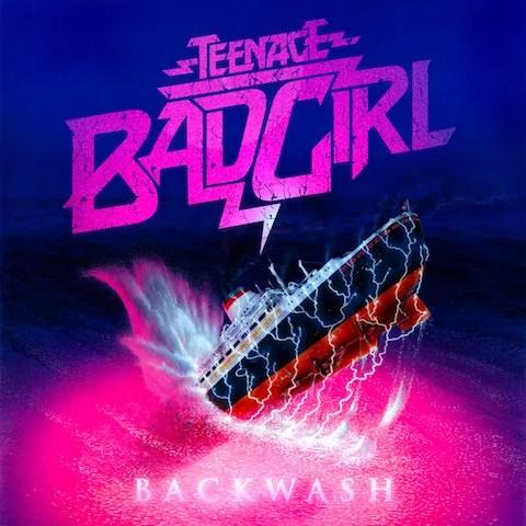 冒険に出よう!メロディアス・エレクトロTeenage Bad Girl『Backwash』(2011年作品)