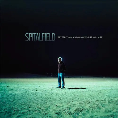 Spitalfield - Better Than Knowing Where You Are (2006)