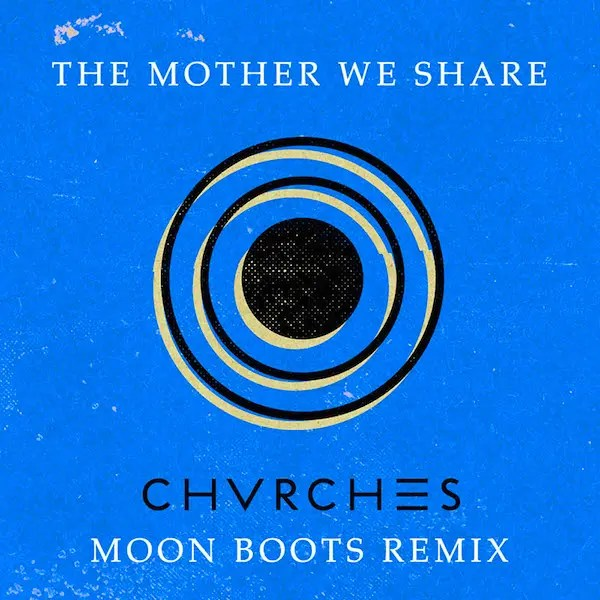 CHVRCHES - The Mother We Share (Moonboots Remix)