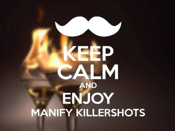 Keep calm and enjoy magnify killershots