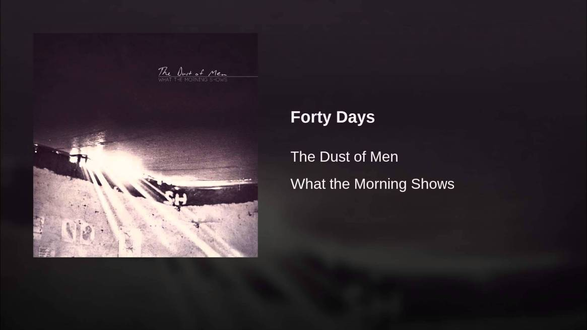 The Dust of Men – Forty Days #manlymusicfriday