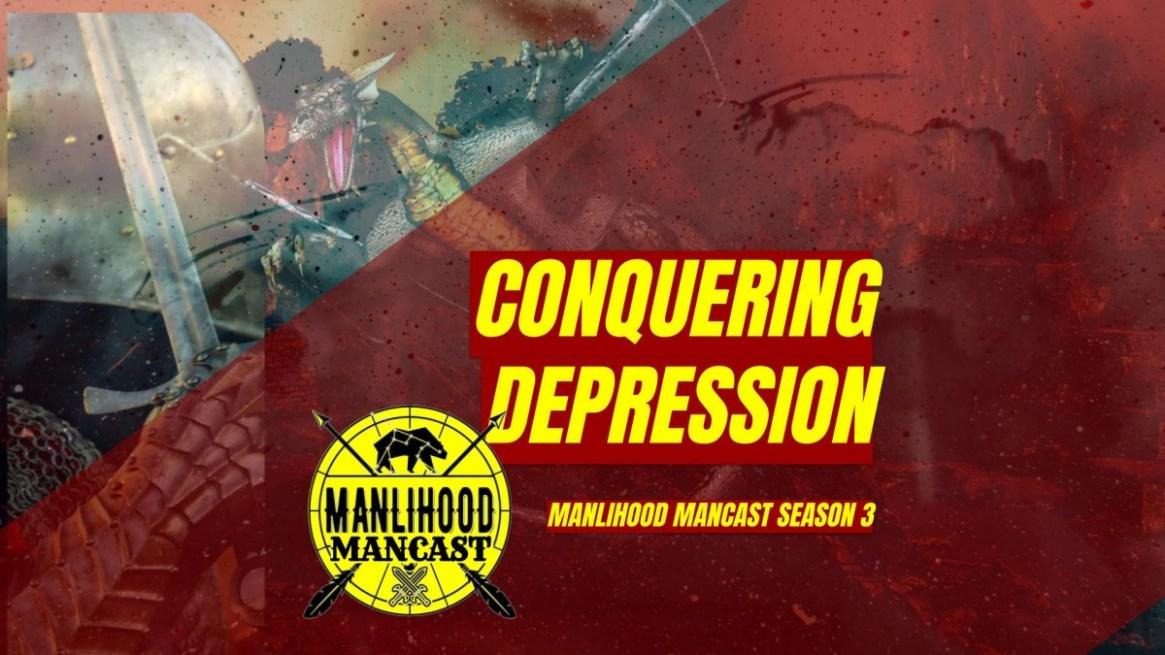 Conquering Depression = Manlihood ManCast with Josh Hatcher