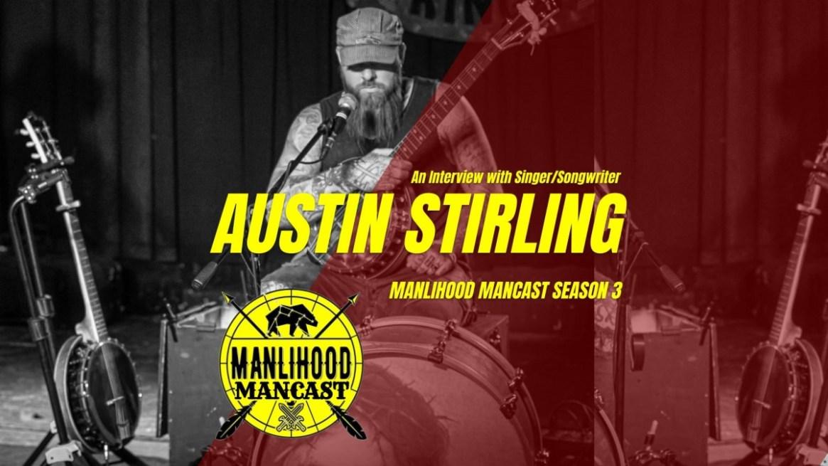 Interview with Singer Songwriter Austin Stirling - Manlihood ManCast
