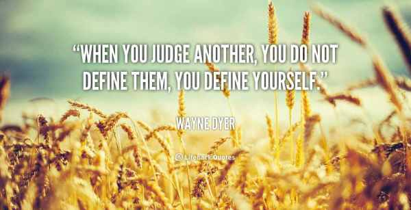 quote-Wayne-Dyer-when-you-judge-another-you-do-not-42355