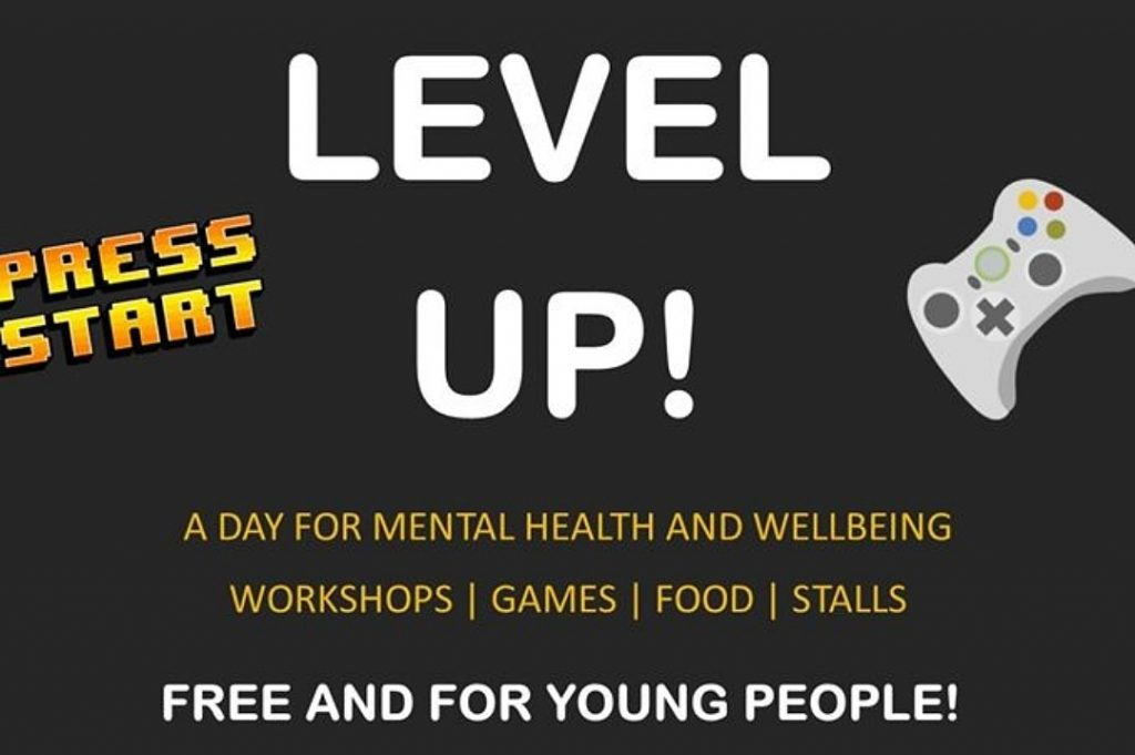 Level up! a day for mental health and wellbeing. Workshops / Games / Food / Stalls