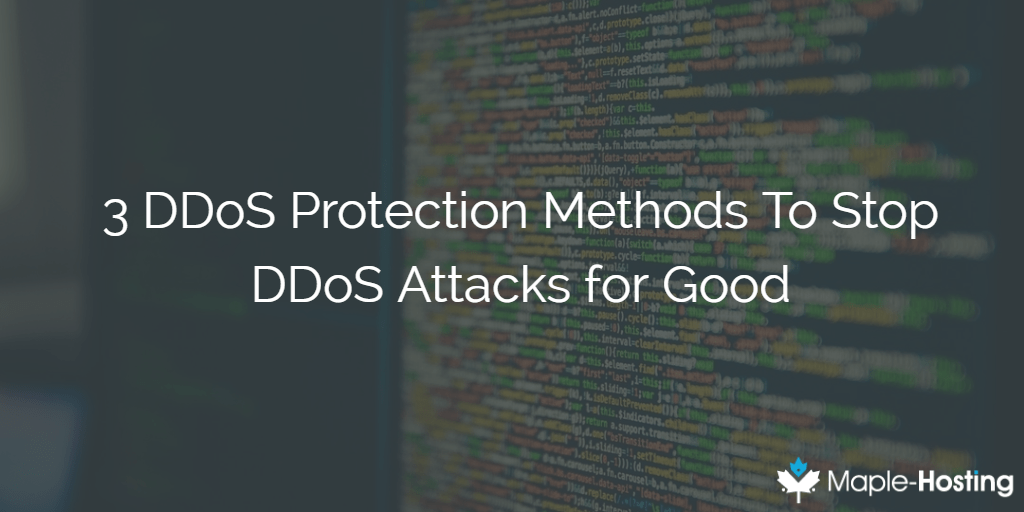 3 DDoS Protection Methods To Stop DDoS Attacks for Good