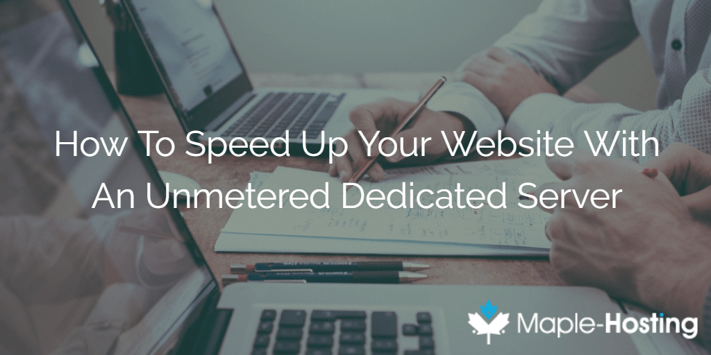 Speed Up Your Website With An Unmetered Dedicated Server
