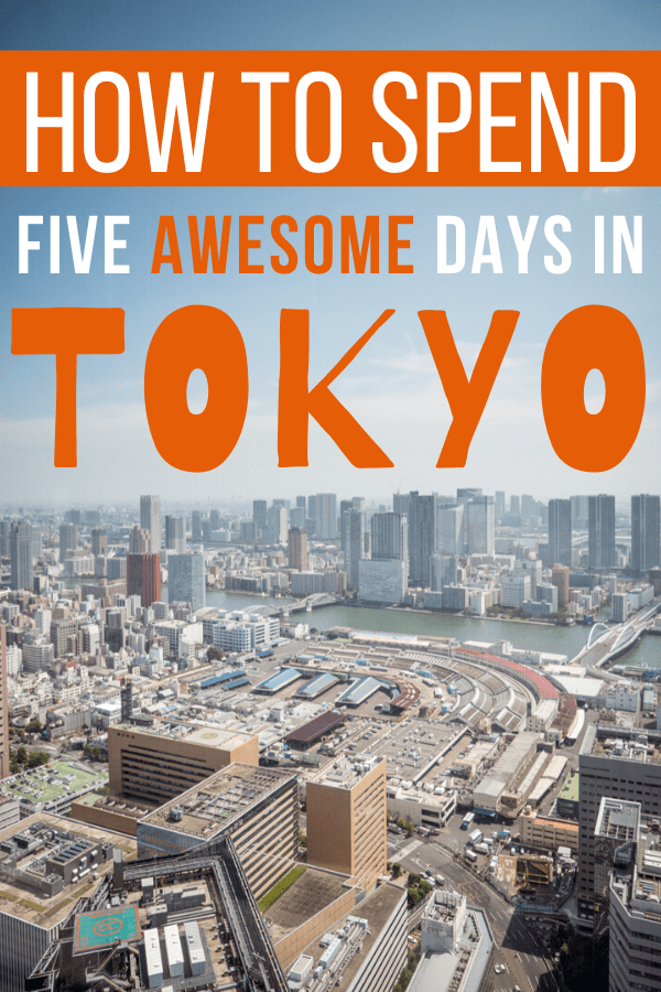 How to Spend Five Days in Tokyo
