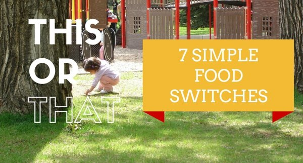 7 Healthy Food Switches | Healthy Food Choices For Your Family | Maple and Marigold