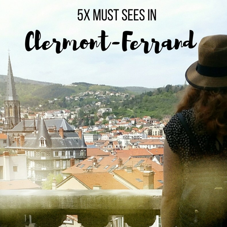 5x must sees in Clermont-Ferrand, Auvergne, France - Map of Joy