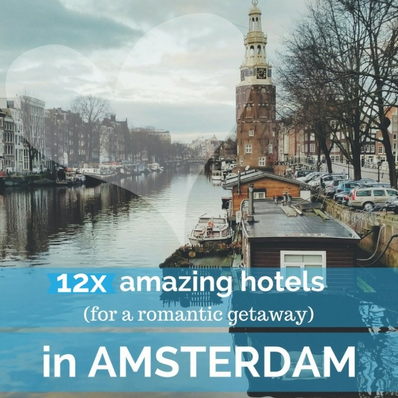 12x amazing hotels in Amsterdam (for a romantic getaway) - Map of Joy